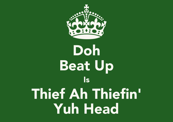 Doh Beat Up Is Thief Ah Thiefin' Yuh Head