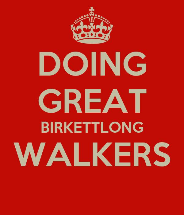 DOING GREAT BIRKETTLONG WALKERS