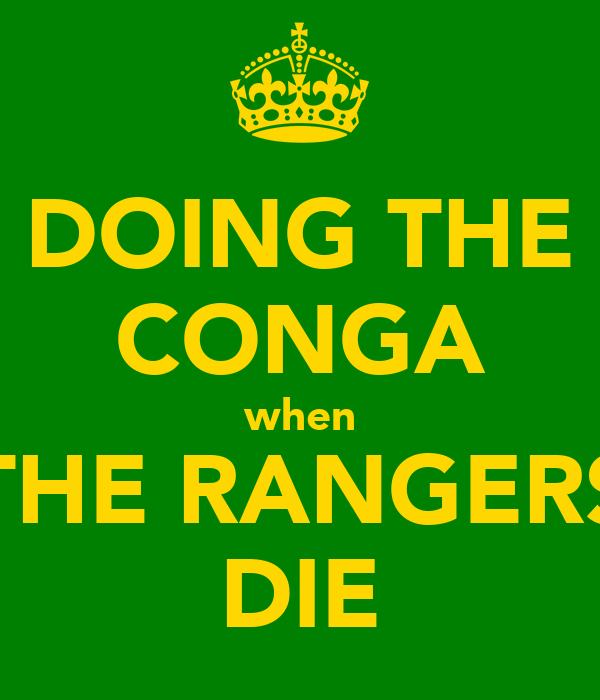 DOING THE CONGA when THE RANGERS DIE