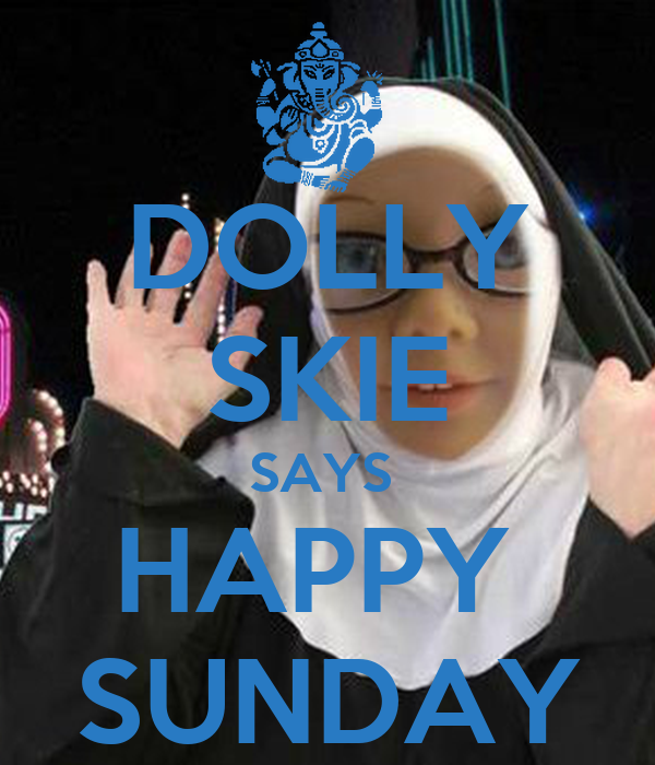 DOLLY SKIE SAYS  HAPPY  SUNDAY