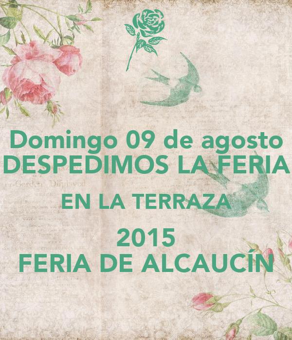 Domingo 09 de agosto DESPEDIMOS LA FERIA EN LA TERRAZA 2015 FERIA DE ALCAUCÍN