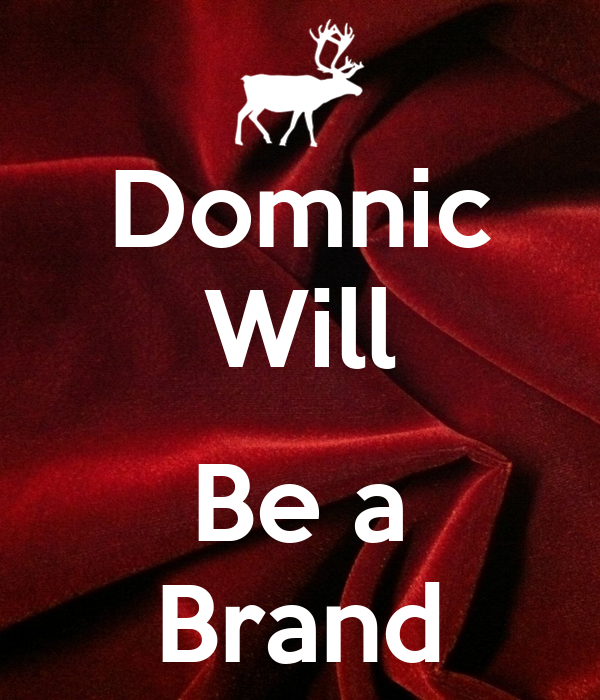 Domnic Will  Be a Brand