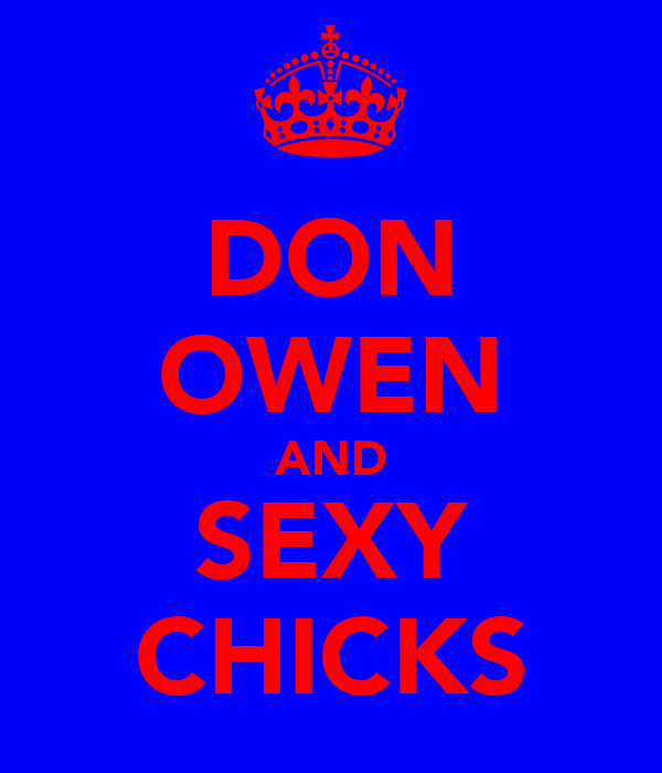DON OWEN AND SEXY CHICKS