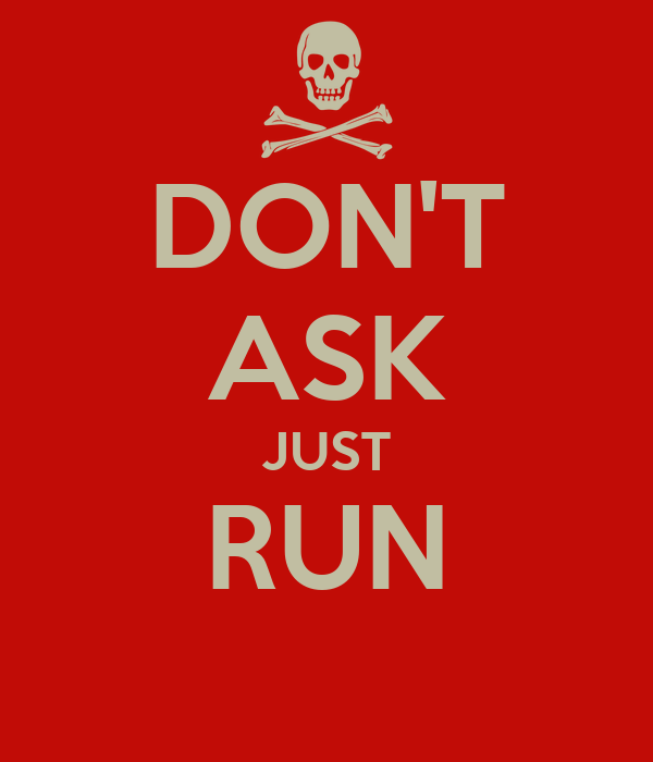 DON'T ASK JUST RUN