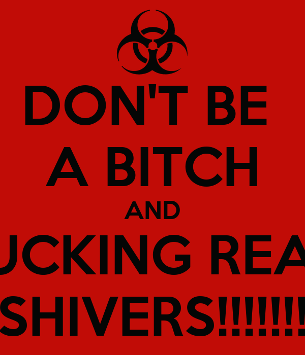 DON'T BE  A BITCH AND FUCKING READ SHIVERS!!!!!!!
