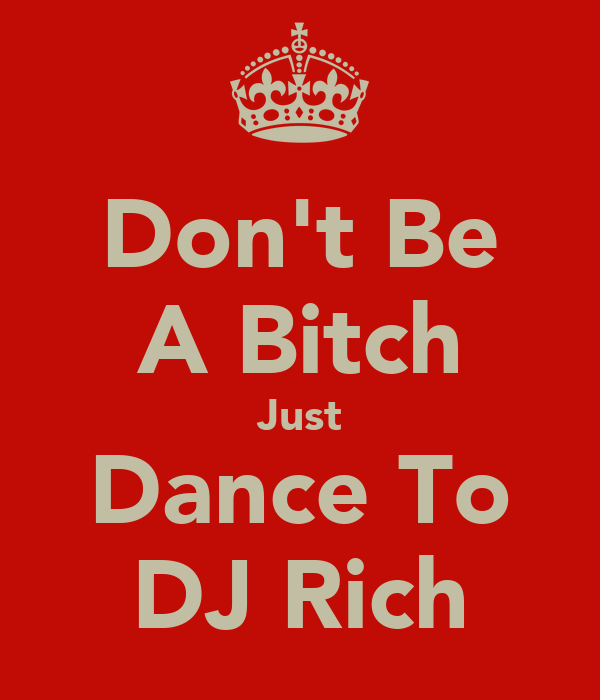 Don't Be A Bitch Just Dance To DJ Rich
