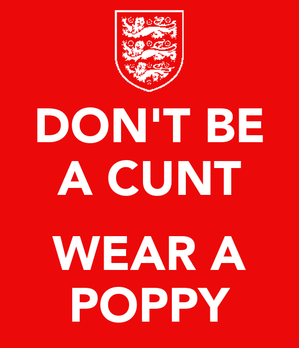 DON'T BE A CUNT  WEAR A POPPY