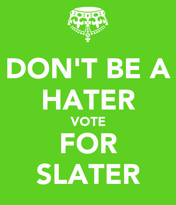 DON'T BE A HATER VOTE FOR SLATER