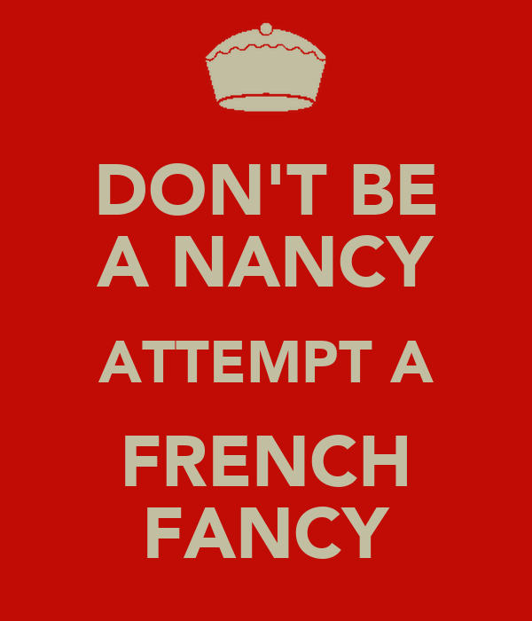 DON'T BE A NANCY ATTEMPT A FRENCH FANCY