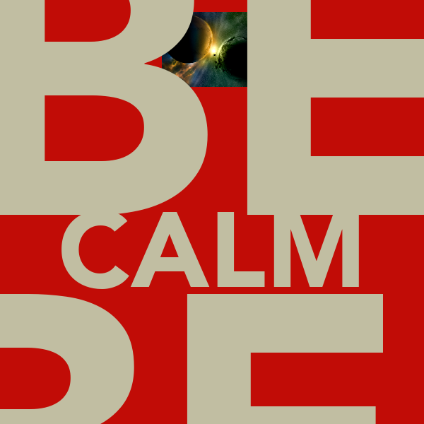 DON'T BE CALM BE  LOUD