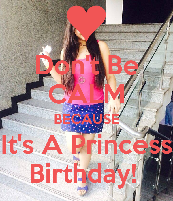 Don't Be CALM BECAUSE It's A Princess Birthday!
