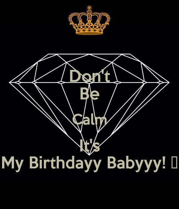 Don't Be Calm It's My Birthdayy Babyyy! 😘