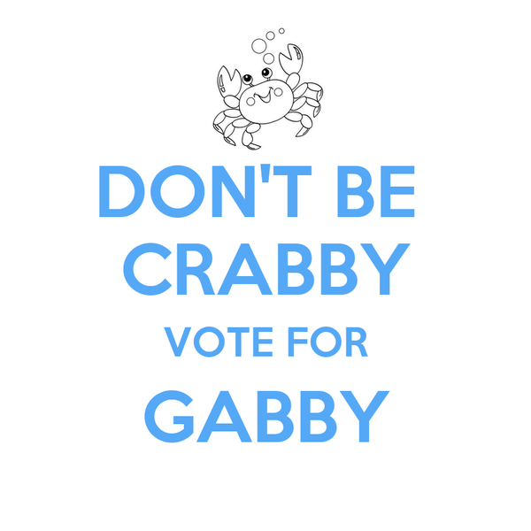 DON'T BE  CRABBY VOTE FOR GABBY