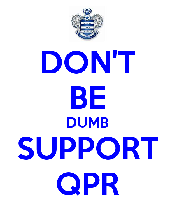 DON'T BE DUMB SUPPORT QPR