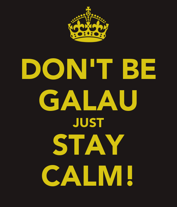 DON'T BE GALAU JUST STAY CALM!
