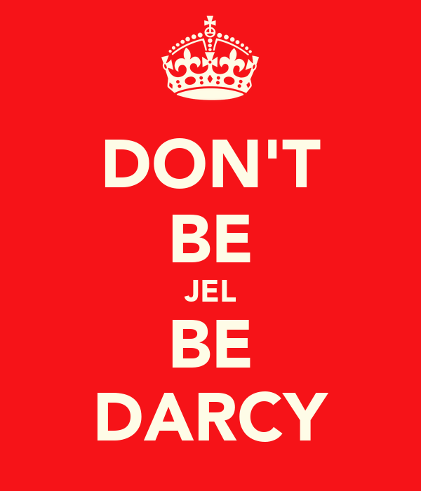 DON'T BE JEL BE DARCY