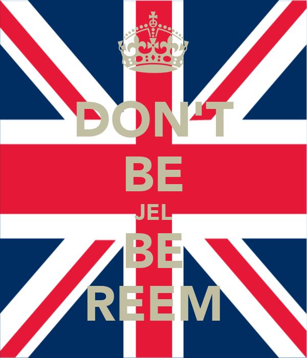 DON'T BE JEL BE REEM