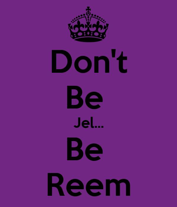 Don't Be  Jel... Be  Reem
