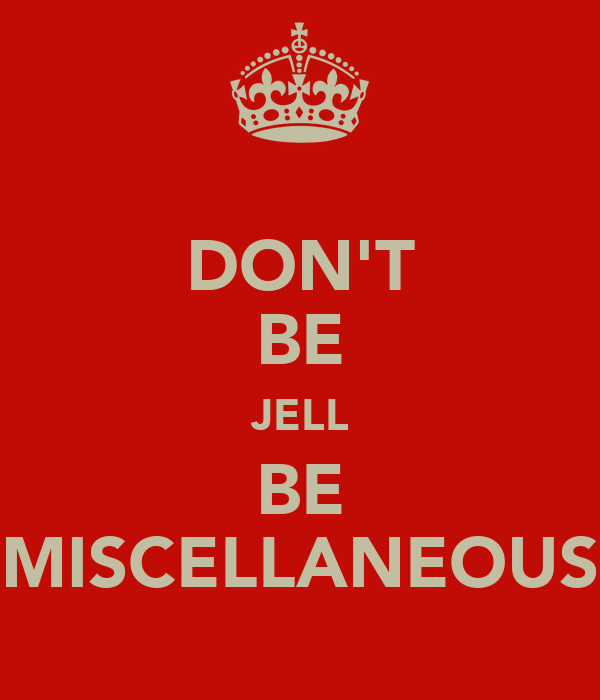 DON'T BE JELL BE MISCELLANEOUS