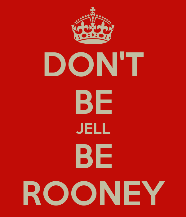 DON'T BE JELL BE ROONEY