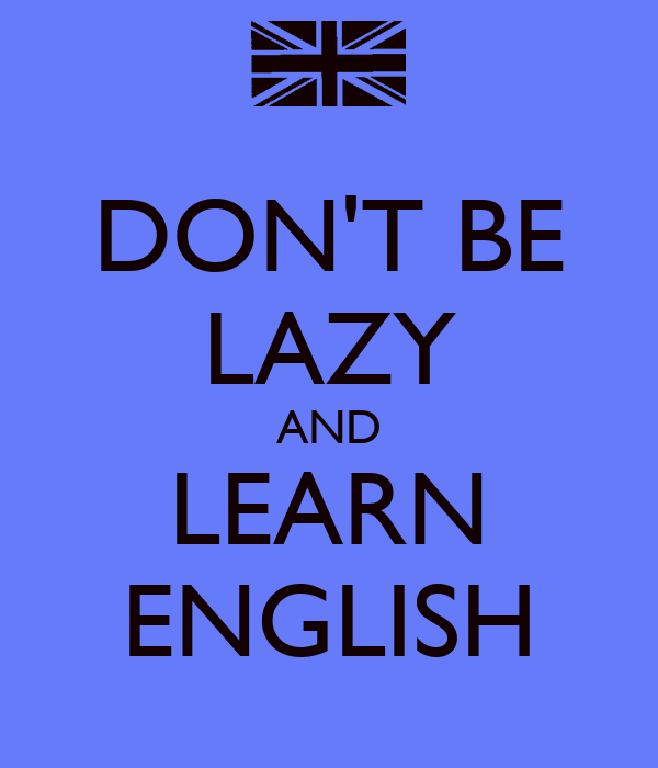 DON'T BE LAZY AND LEARN ENGLISH