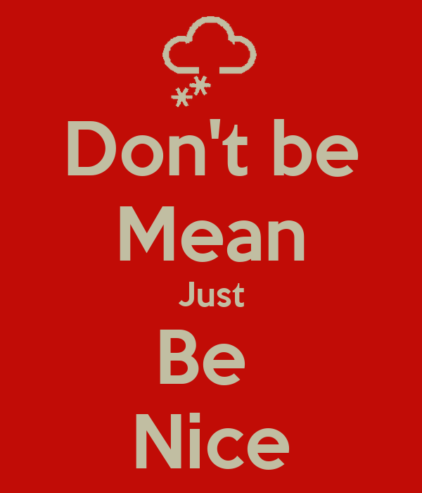 Don't be Mean Just Be  Nice