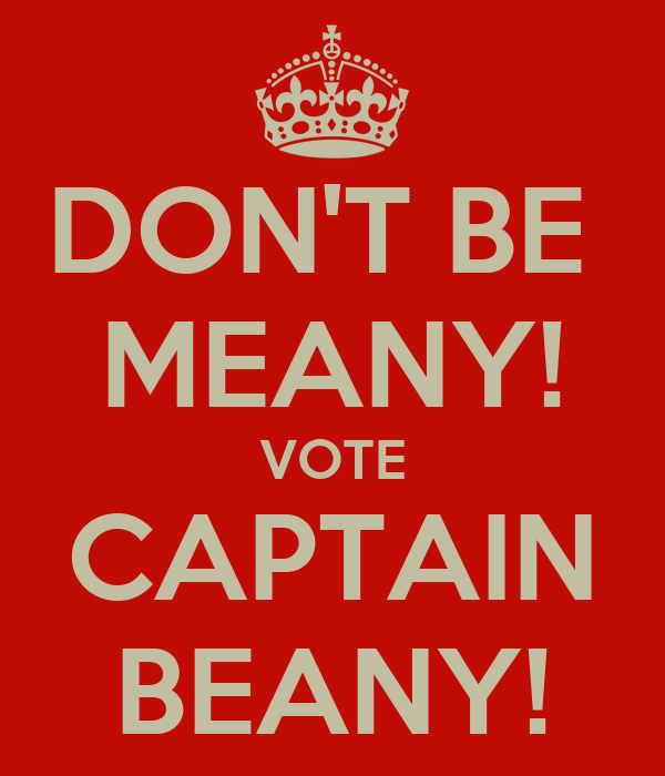 DON'T BE  MEANY! VOTE CAPTAIN BEANY!