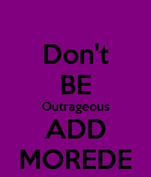 Don't BE Outrageous ADD MOREDE