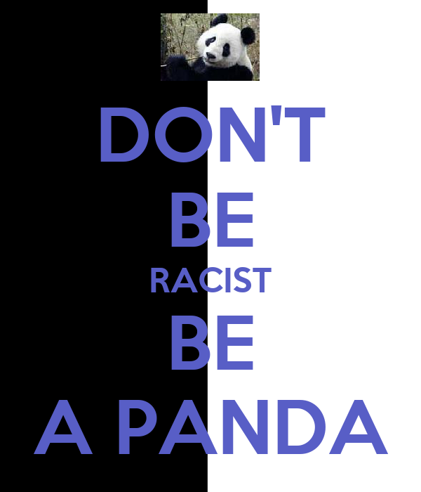DON'T BE RACIST BE A PANDA