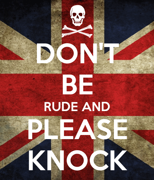 DON'T BE RUDE AND PLEASE KNOCK