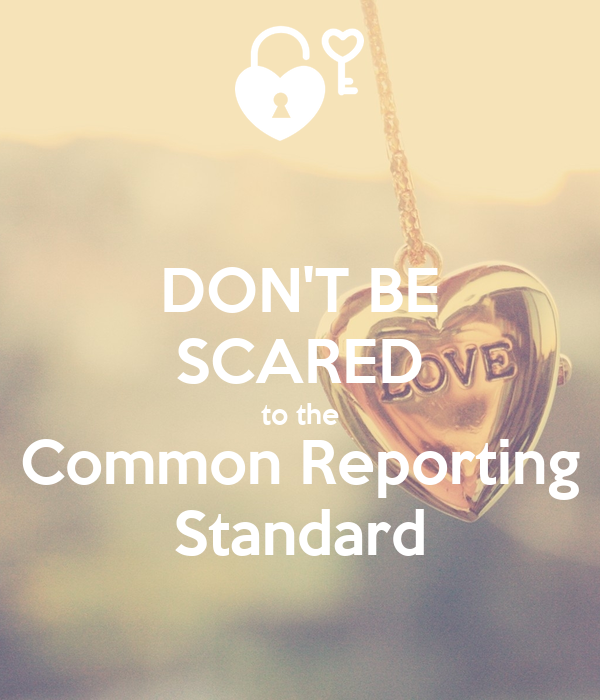 DON'T BE SCARED to the Common Reporting Standard