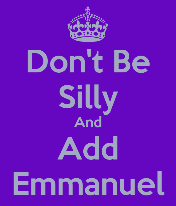 Don't Be Silly And Add Emmanuel