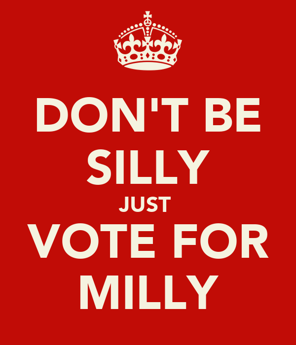 DON'T BE SILLY JUST  VOTE FOR MILLY
