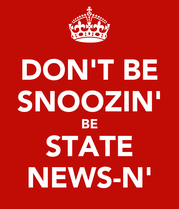 DON'T BE SNOOZIN' BE STATE NEWS-N'