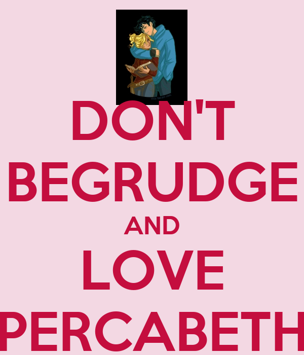 DON'T BEGRUDGE AND LOVE PERCABETH