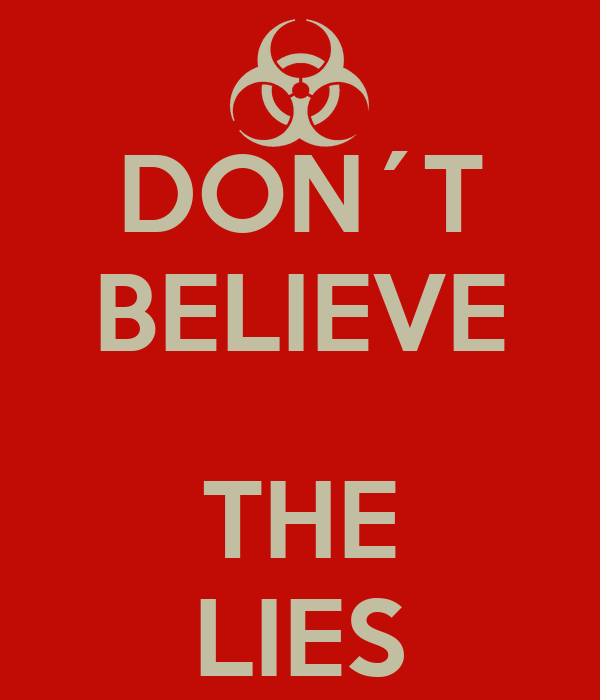 DON´T BELIEVE  THE LIES