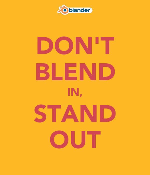 DON'T BLEND IN, STAND OUT