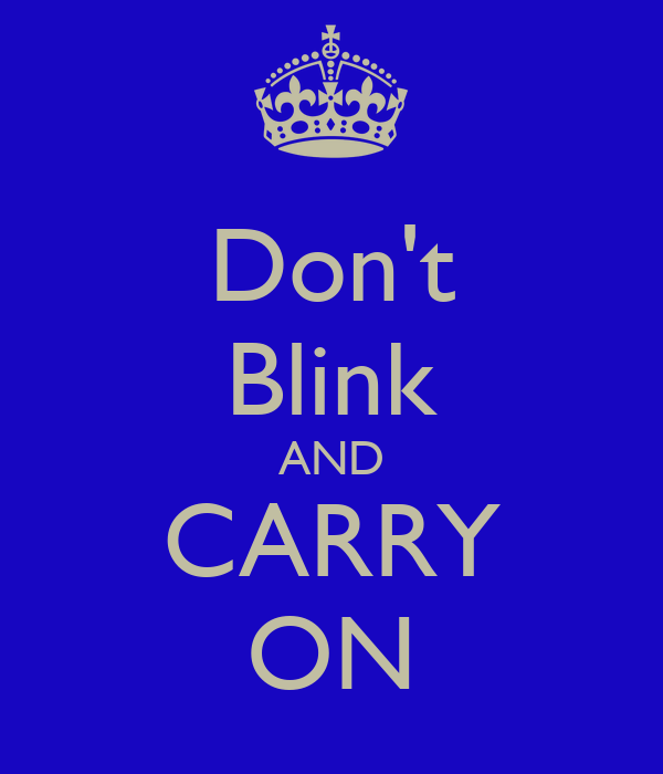 Don't Blink AND CARRY ON
