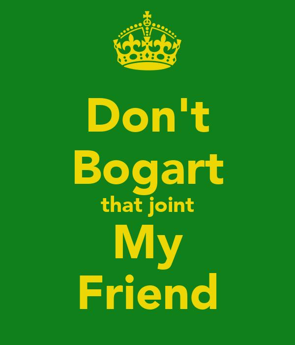 Don't Bogart that joint My Friend