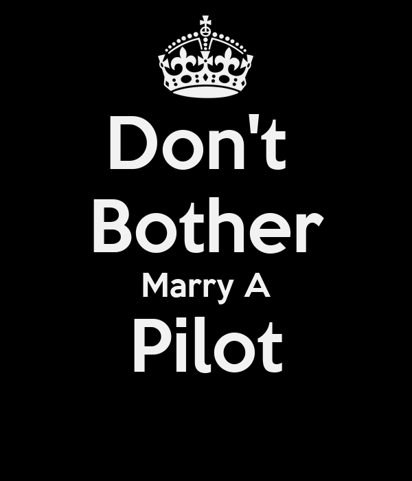 Don't  Bother Marry A Pilot