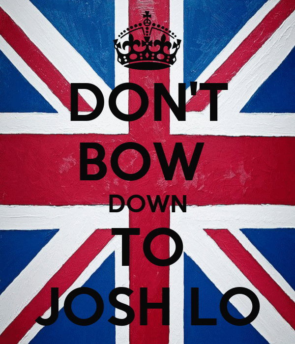DON'T BOW  DOWN TO JOSH LO