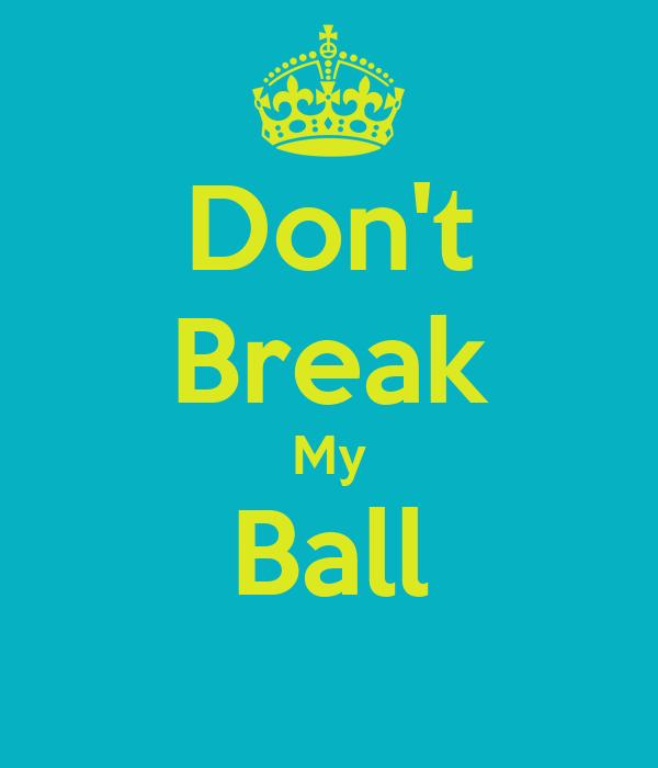 Don't Break My Ball