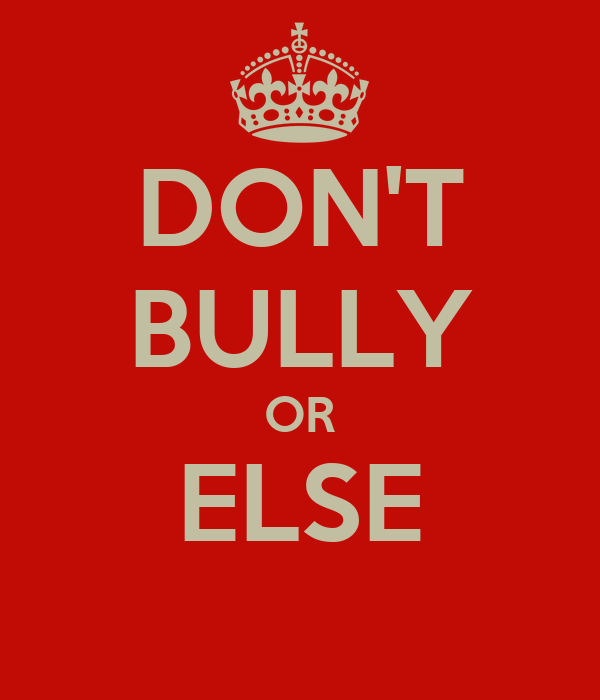 DON'T BULLY OR ELSE