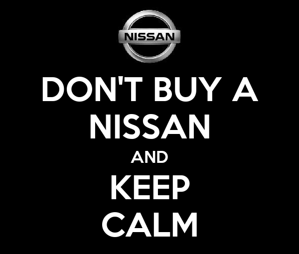 DON'T BUY A NISSAN AND KEEP CALM