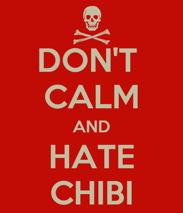 DON'T  CALM AND HATE CHIBI