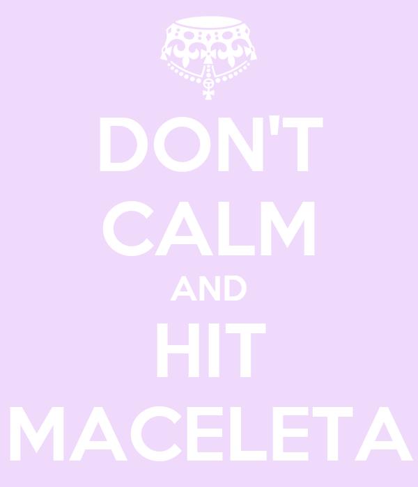 DON'T CALM AND HIT MACELETA