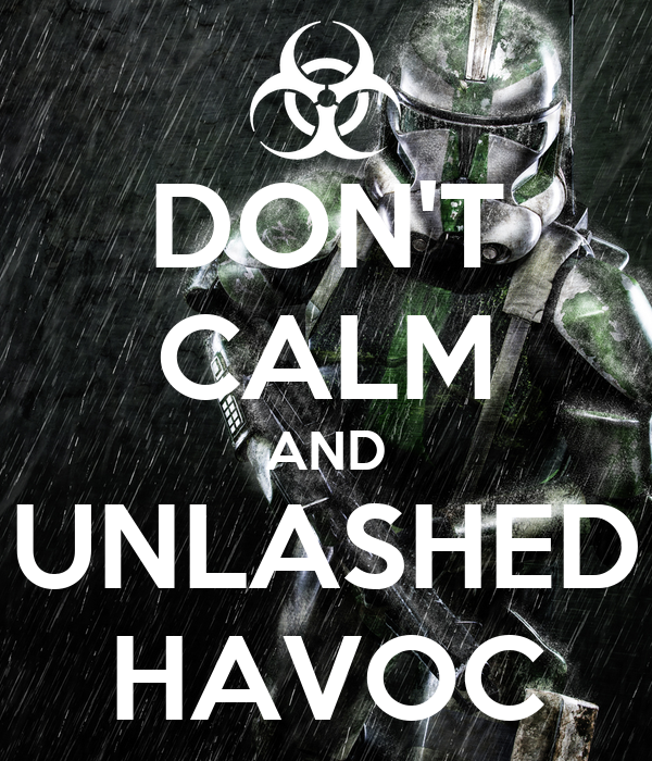 DON'T CALM AND UNLASHED HAVOC