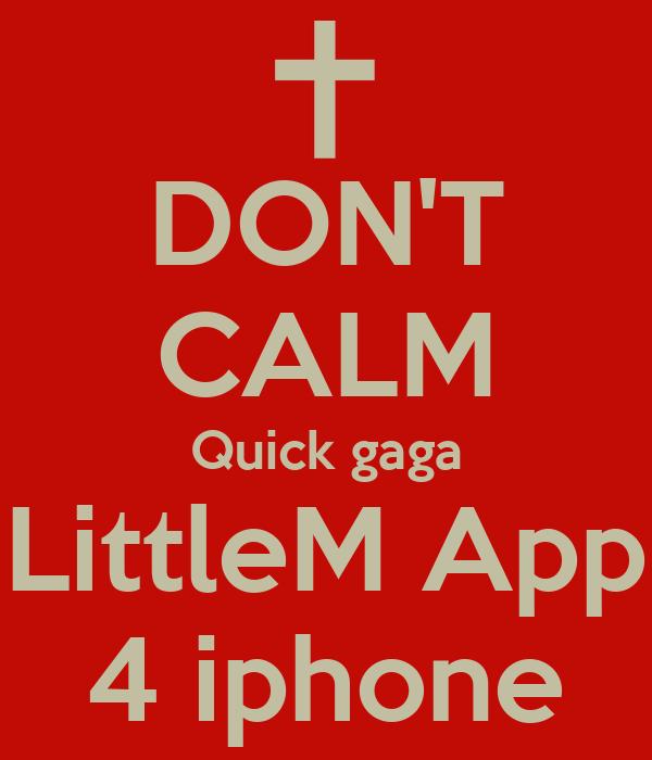 DON'T CALM Quick gaga LittleM App 4 iphone