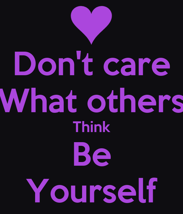 Dont Care What Others Think Be Yourself Poster Kelia Kilmer
