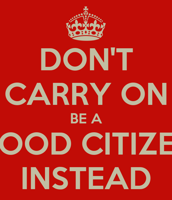 DON'T CARRY ON BE A GOOD CITIZEN INSTEAD